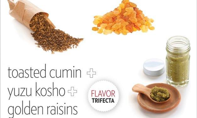 "<span class=""entry-title-primary"">Flavor Trifecta: Aron Habiger</span> <span class=""entry-subtitle"">toasted cumin + yuzu kosho + golden raisins</span>"